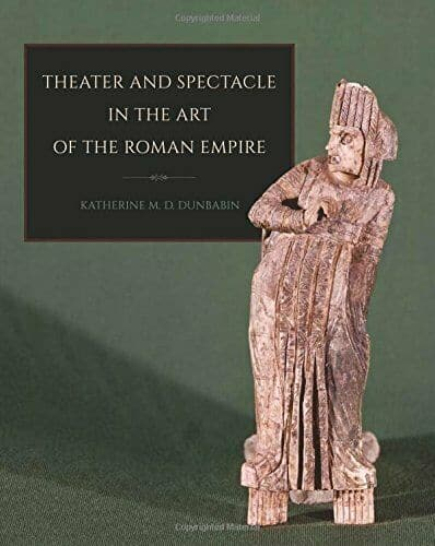 Book cover: Theater and Spectacle in the Art of the Roman Empire by Katherine M. D. Dunbabin